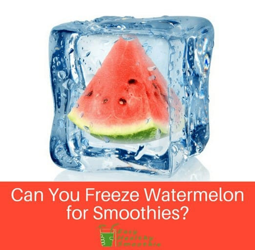 Can You Freeze Smoothies  Can You Freeze Watermelon for Smoothies Easy Healthy