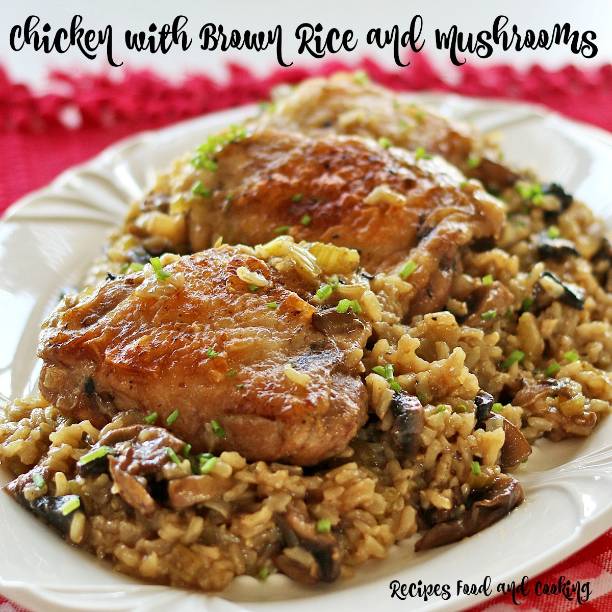 Chicken And Brown Rice  Chicken with Brown Rice and Mushrooms