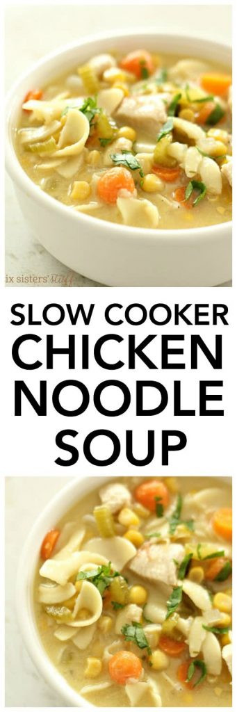 Chicken Noodle Soup Slow Cooker  Slow Cooker Chicken Noodle Soup – Six Sisters Stuff