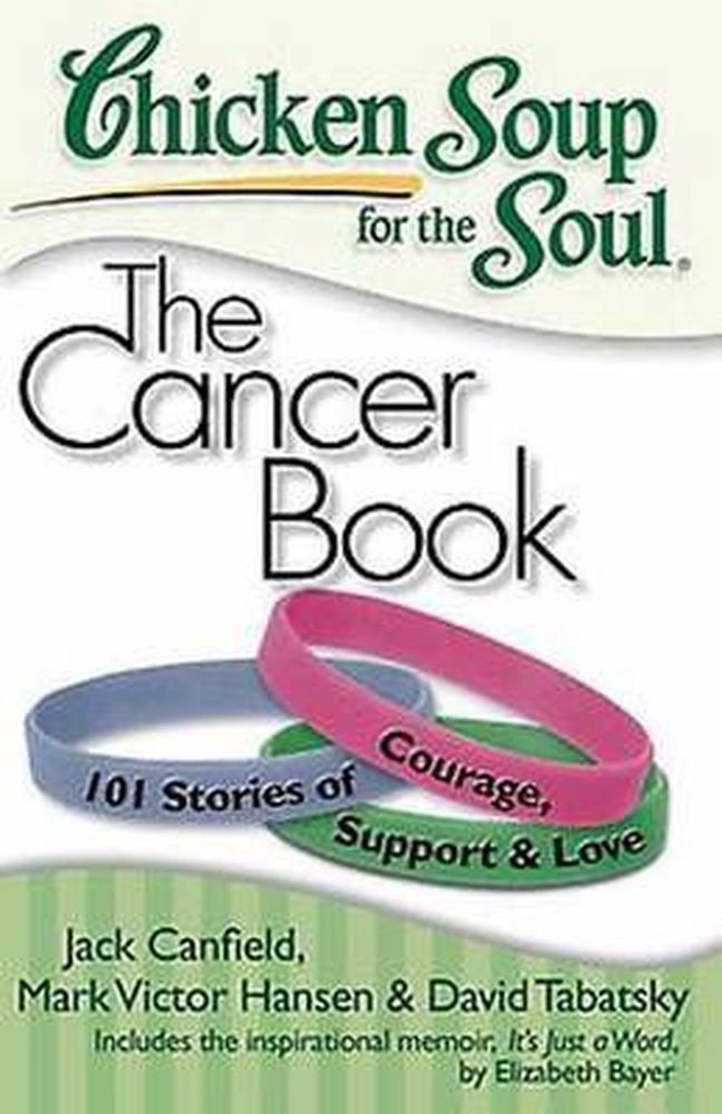 Chicken Soup For The Soul Books  Chicken Soup for the Soul The Cancer Book 101 Stories of