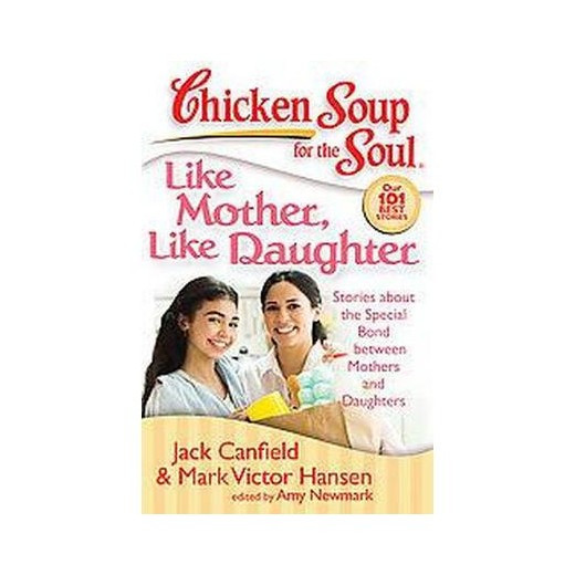 Chicken Soup For The Soul Submissions  Chicken Soup for the Soul Like Mother L Chicken Soup