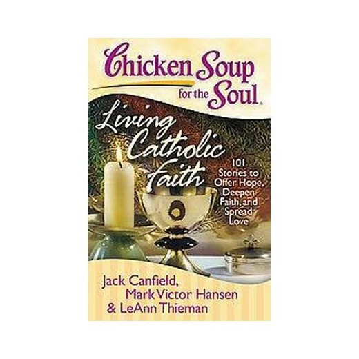 Chicken Soup For The Soul Submissions  Chicken Soup for the Soul Living Catholic Faith 101