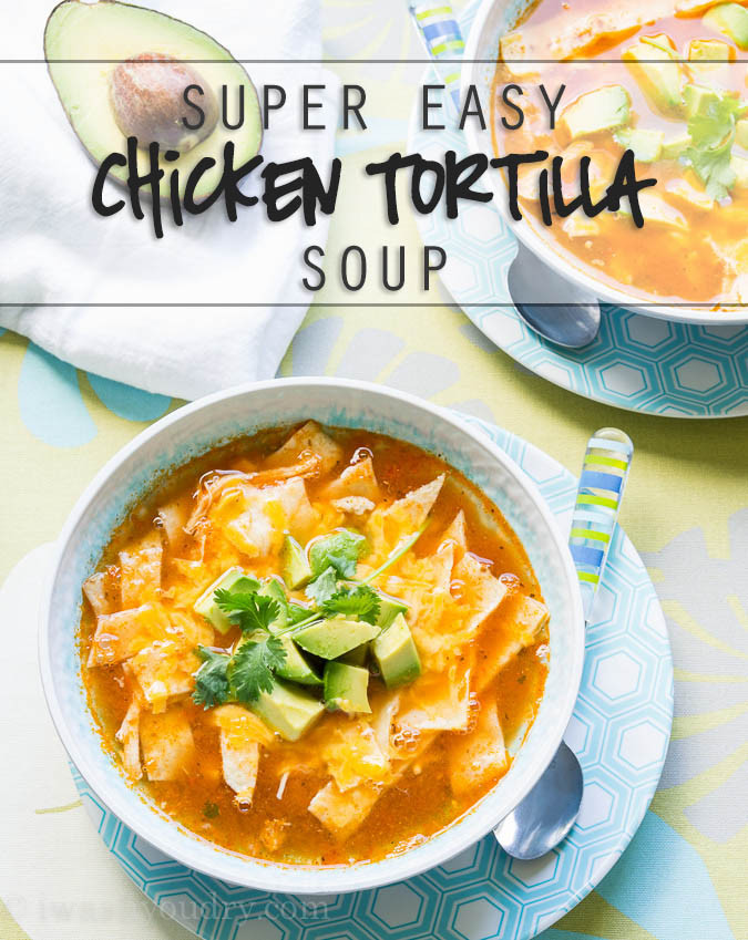Chicken Tortilla Soup Easy  Easy Chicken Tortilla Soup I Wash You Dry