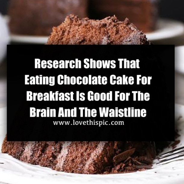 Chocolate Cake For Breakfast  Research Shows That Eating Chocolate Cake For Breakfast Is