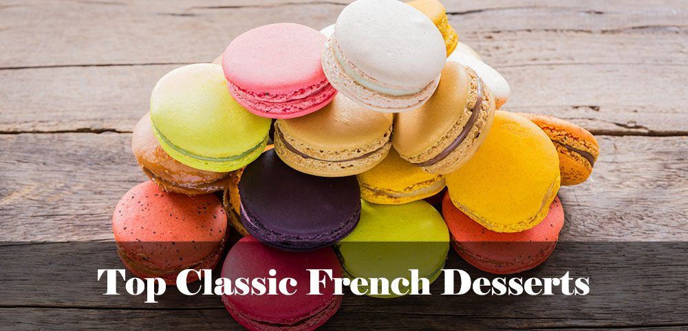 Classic French Desserts  Top Classic French Desserts And Where To Get Them