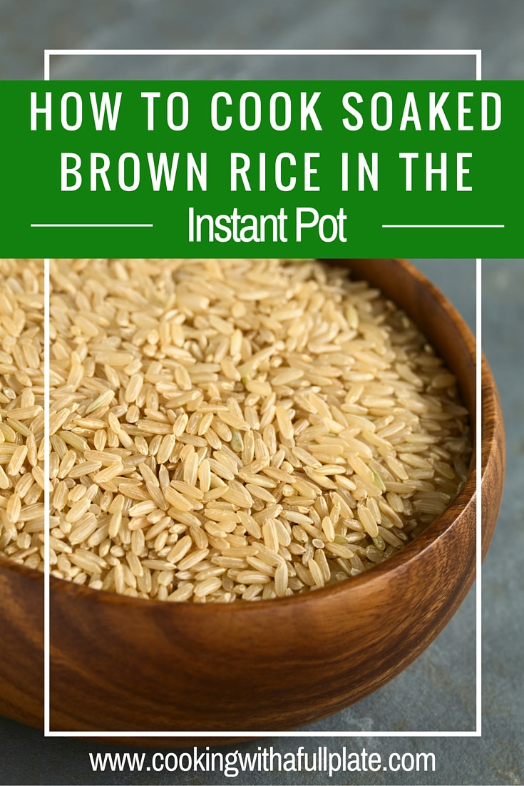 Cooking Brown Rice In Instant Pot  How to Cook Soaked Brown Rice in your Instant Pot