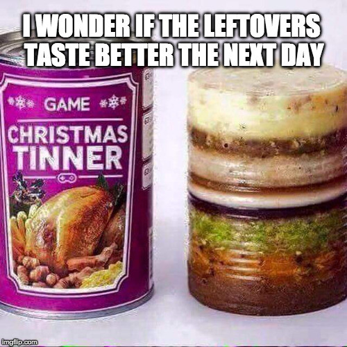 Craigs Thanksgiving Dinner In A Can  I just threw up in my mouth Twice Imgflip