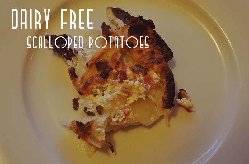 Dairy Free Scalloped Potatoes  The boy named after a car Dairy free Egg free Scalloped