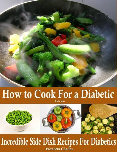 Diabetic Side Dishes  How to Cook For a Diabetic Incredible Side Dish Recipes
