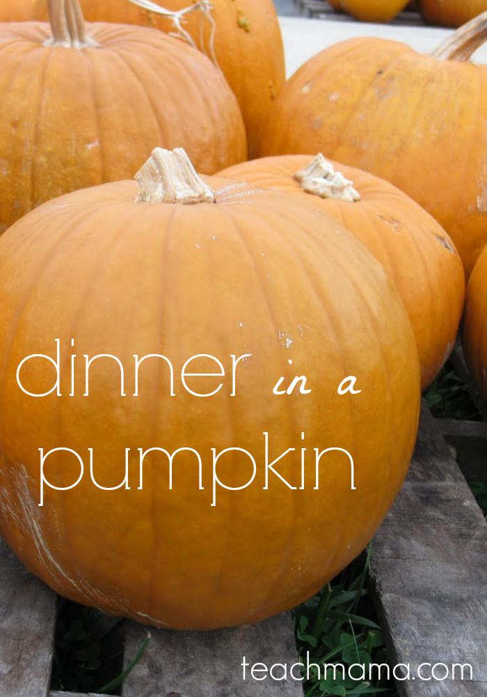 Dinner In A Pumpkin  dinner in a pumpkin teach mama