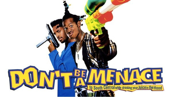 Don'T Be A Menace To South Central While Drinking Your Juice In The Hood  This Day In edy In 1996 Don t Be a Menace Was