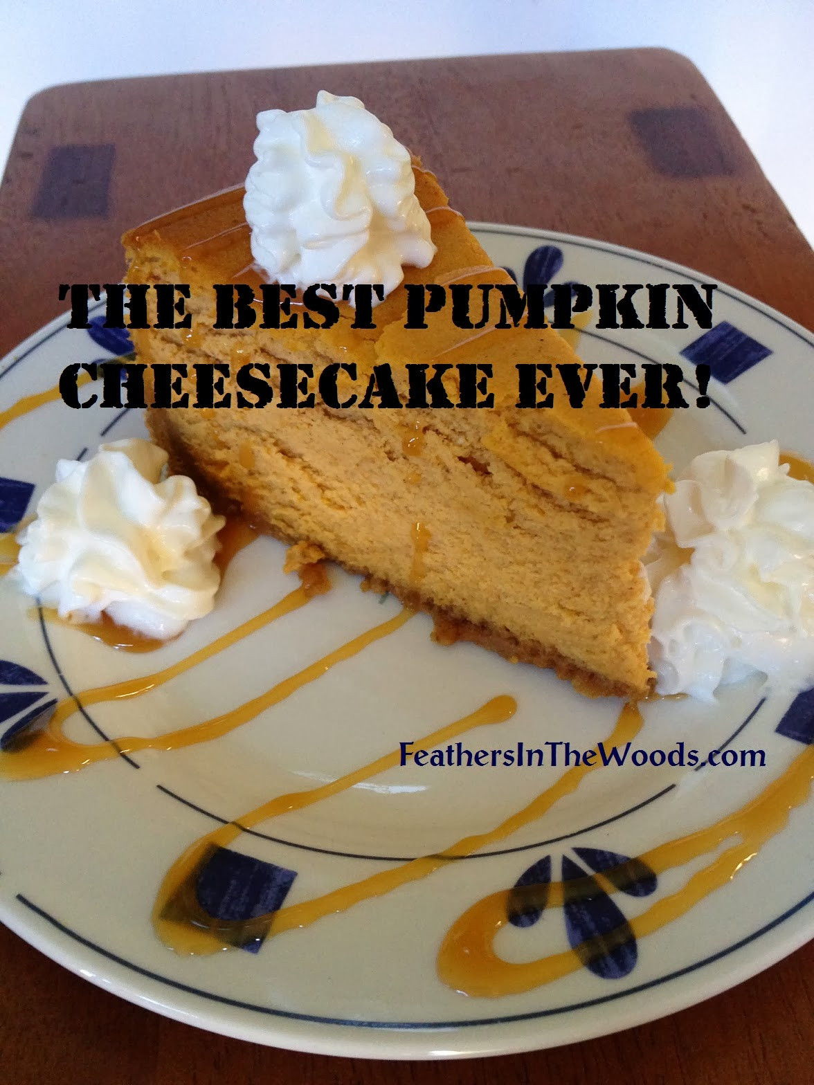 Easy Pumpkin Cheesecake Recipe  Never fail Pumpkin Cheesecake Feathers in the woods