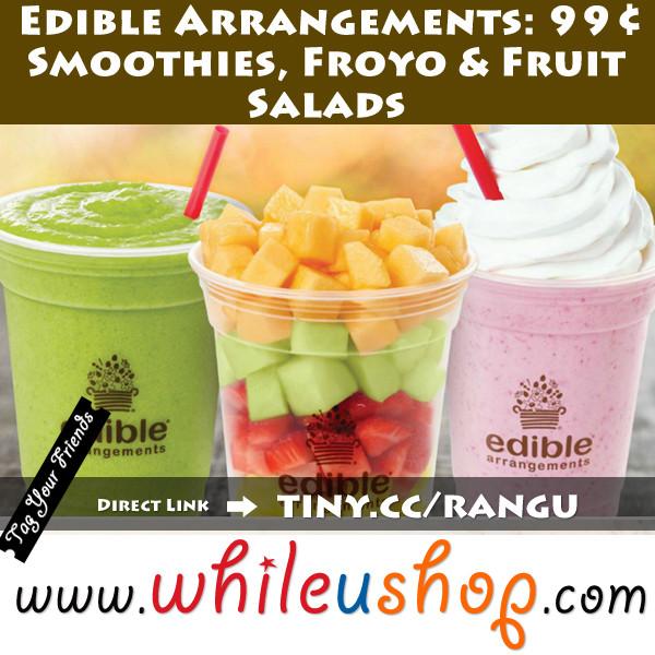 Edible Arrangements Smoothies  Edible Arrangements 99¢ Smoothies Froyo & Fruit Salads