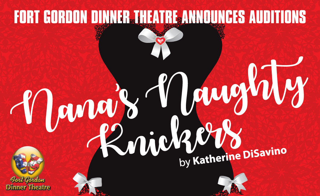Fort Gordon Dinner Theater  Nana s Naughty Knickers Auditions Fort Gordon Family and MWR