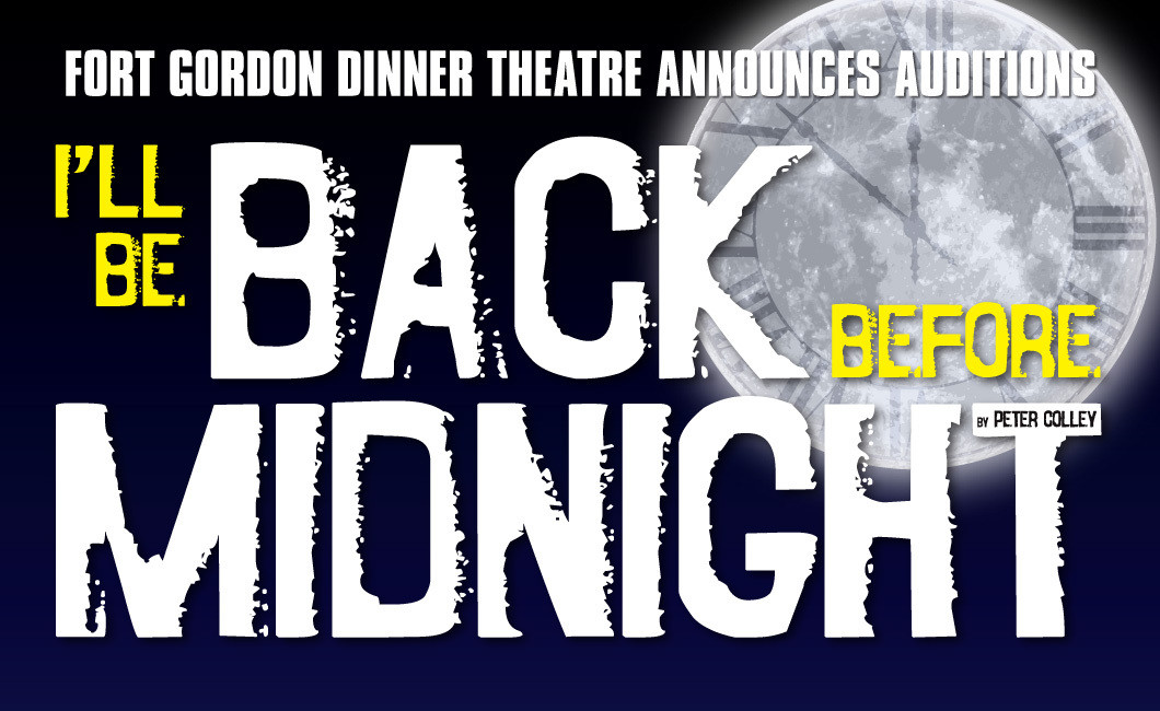 Fort Gordon Dinner Theater  I ll Be Back Before Midnight Auditions Fort Gordon