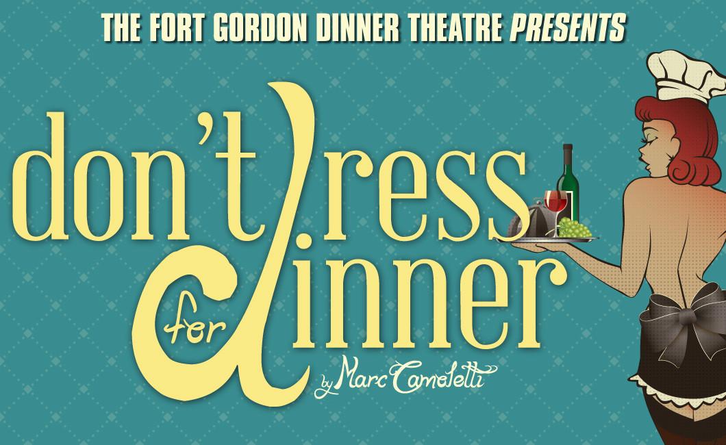 """Fort Gordon Dinner Theater  Fort Gordon Dinner Theatre presents """"Don't Dress For Dinner"""""""