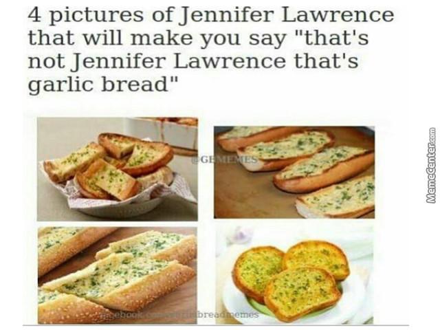Garlic Bread Memes  That s Not Jennifer Lawrence That s Garlic Bread by