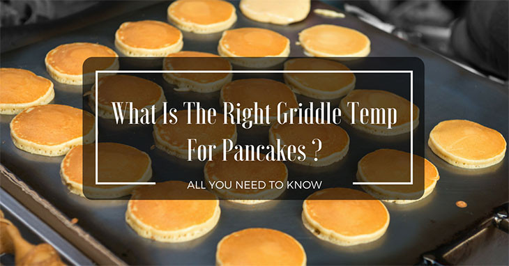 Griddle Temp For Pancakes  What Is The Right Griddle Temp For Pancakes All You Need
