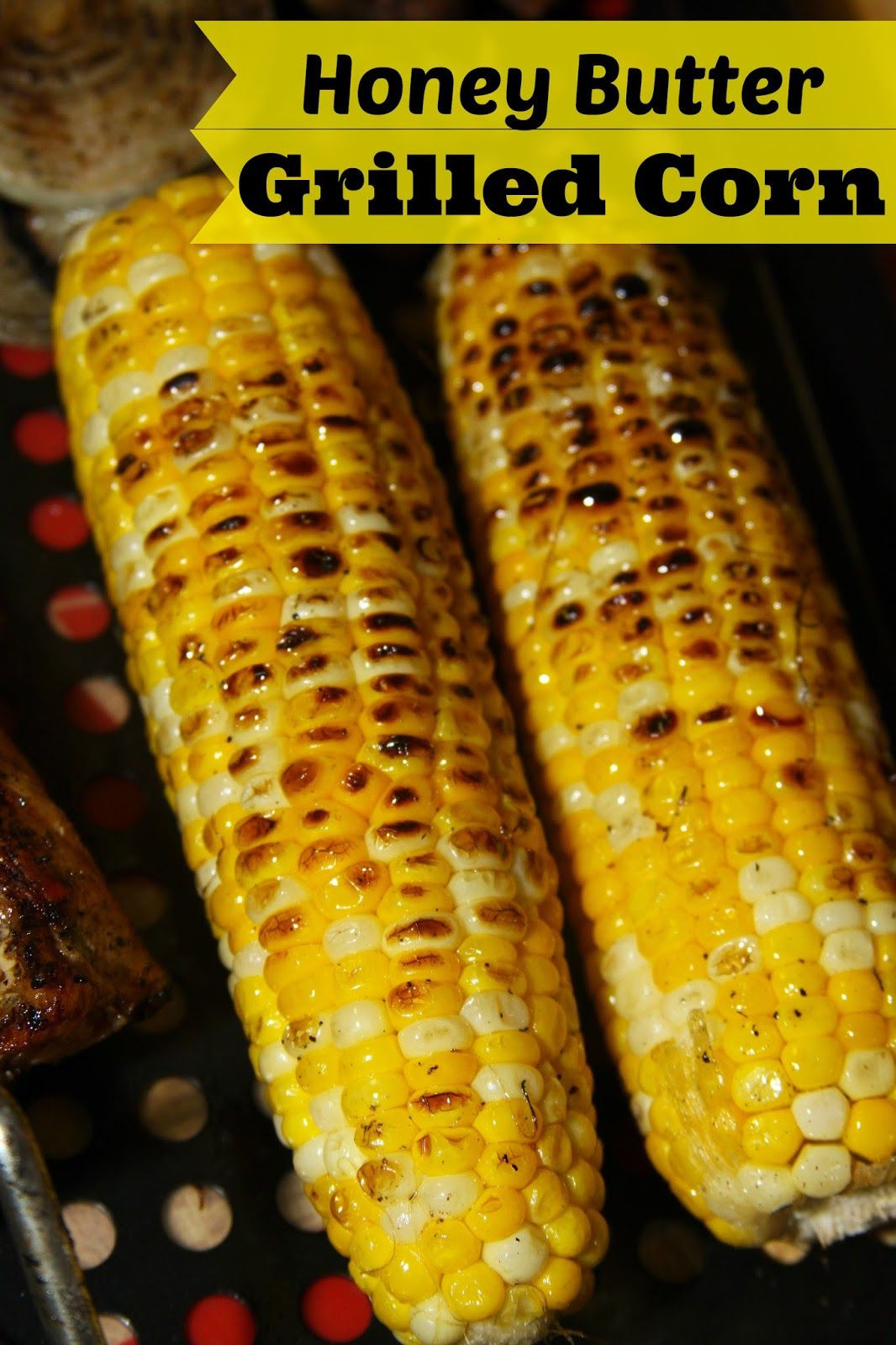 Grilled Corn Recipe  Honey Butter Grilled Corn