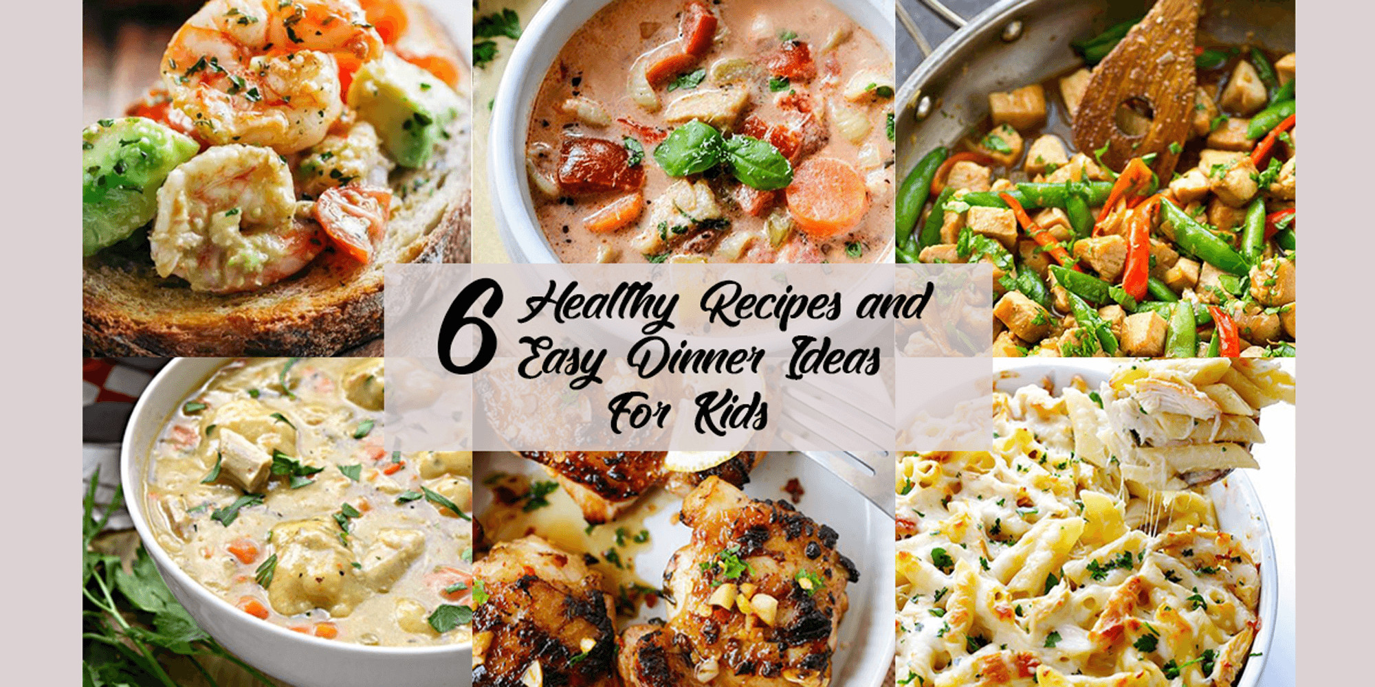 Healthy Dinner Ideas For Kids  6 Healthy and Easy Dinner Ideas for Kids