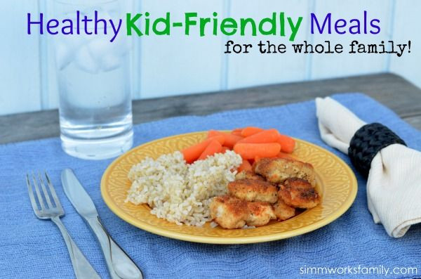 Healthy Kid Friendly Dinners  Healthy Kid Friendly Meals for the Whole Family