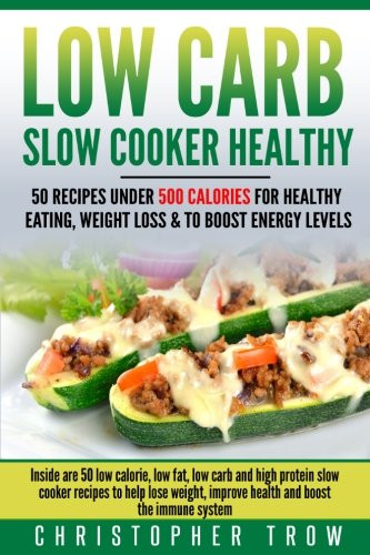 Healthy Low Fat Recipes For Weight Loss  Low Carb Slow Cooker Healthy 50 Recipes Under 500