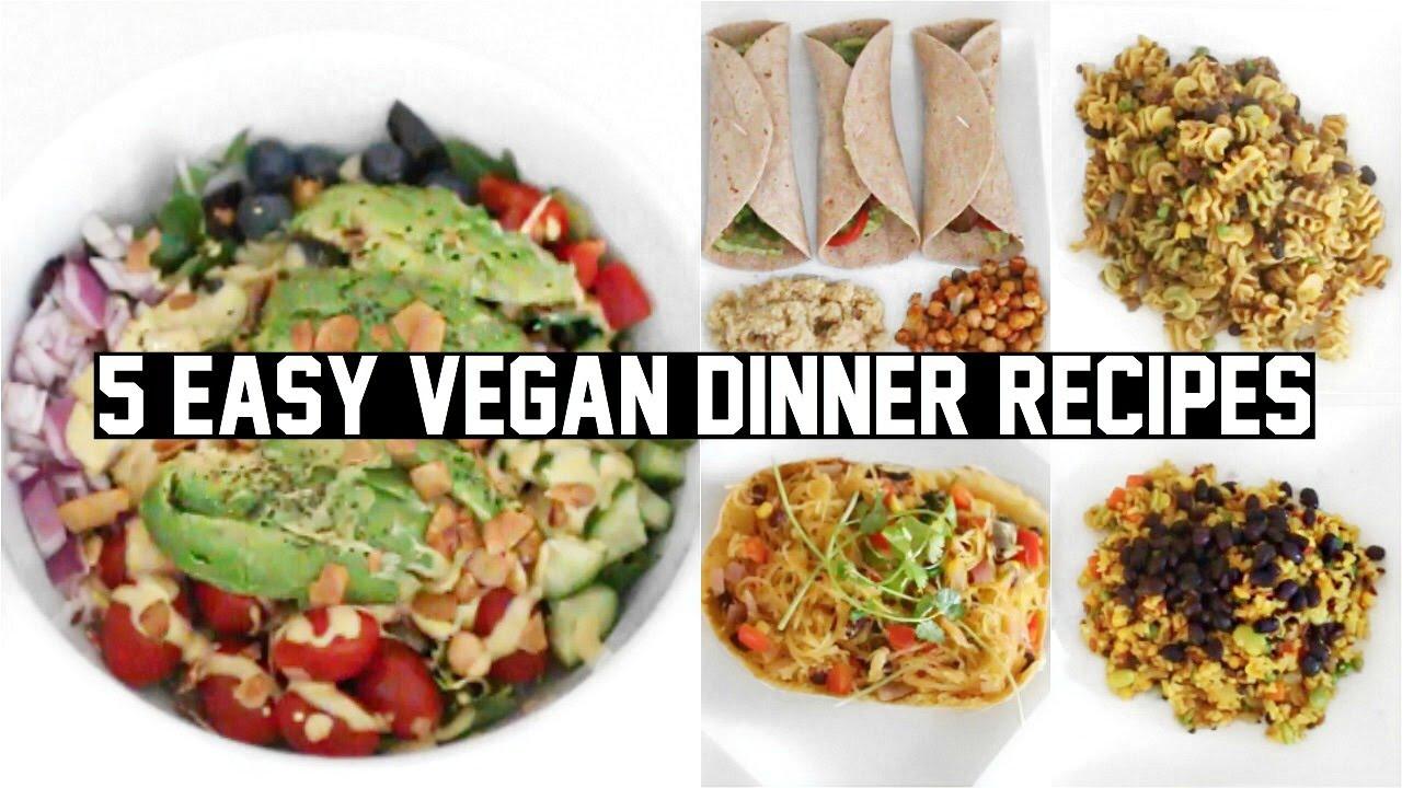 Healthy Vegetarian Dinner Ideas  FIVE EASY & HEALTHY VEGAN DINNER RECIPES