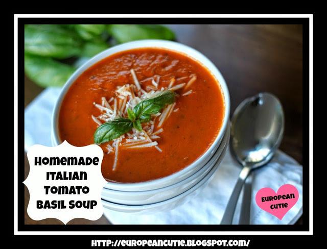 Homemade Tomato Basil Soup  European Cutie ♥ Homemade Italian Tomato Basil Soup