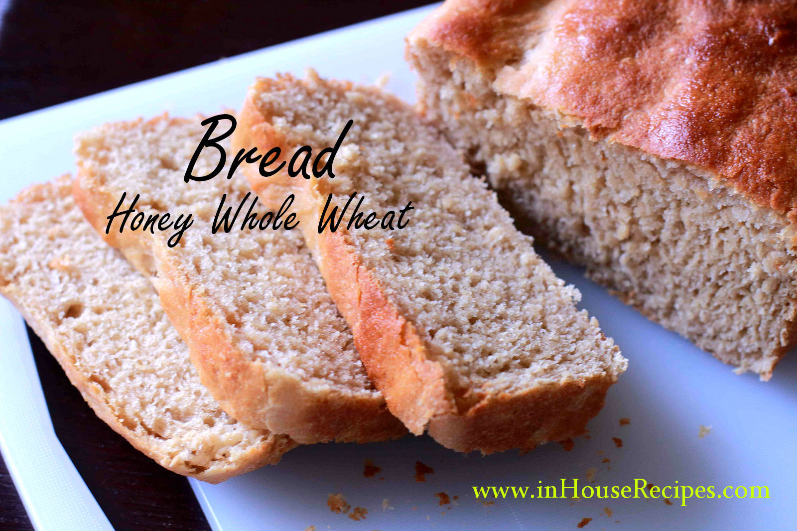 Honey Whole Wheat Bread Recipe  Honey Whole Wheat Bread Recipe inHouseRecipes