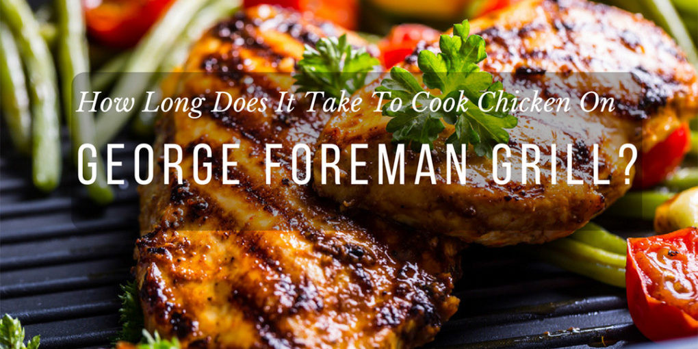 How Long Do You Bake Chicken Breasts  How Long Does It Take To Cook Chicken George Foreman Grill