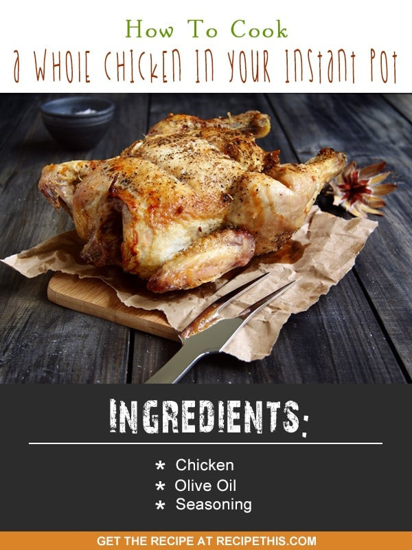 How Long Do You Cook A Whole Chicken  How To Cook A Whole Chicken In Your Instant Pot • Recipe This