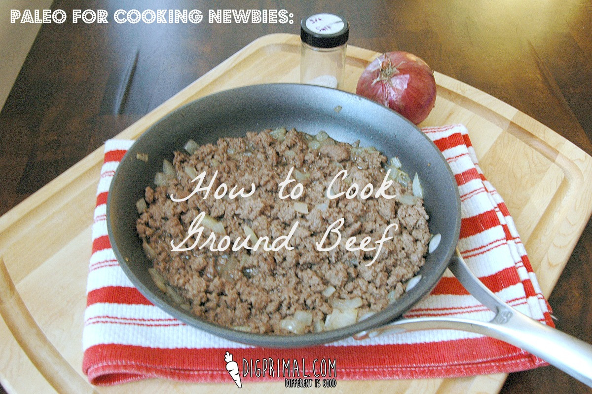 How Long Is Cooked Ground Beef Good For  Paleo for Cooking Newbies How to Cook Ground Beef Plus a