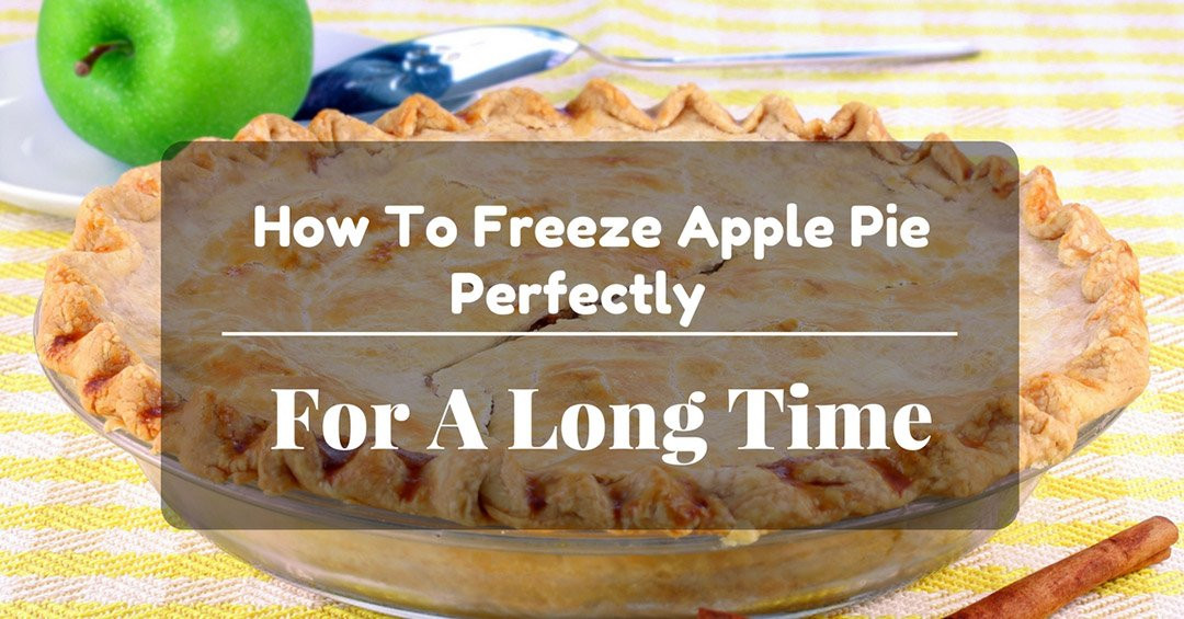 How Long To Bake Apple Pie  How To Freeze Apple Pie Perfectly For A Long Time