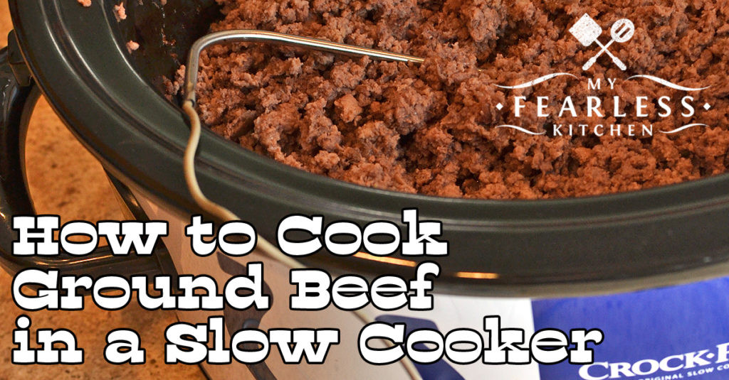 How Long To Cook Ground Beef  How to Cook Ground Beef in a Slow Cooker My Fearless Kitchen