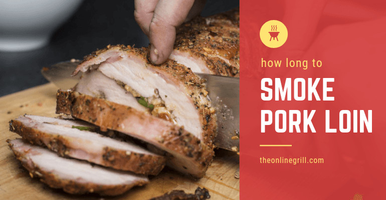 How Long To Smoke A Pork Loin  BBQ Tip How Long Does it Take to Smoke Pork Loin The