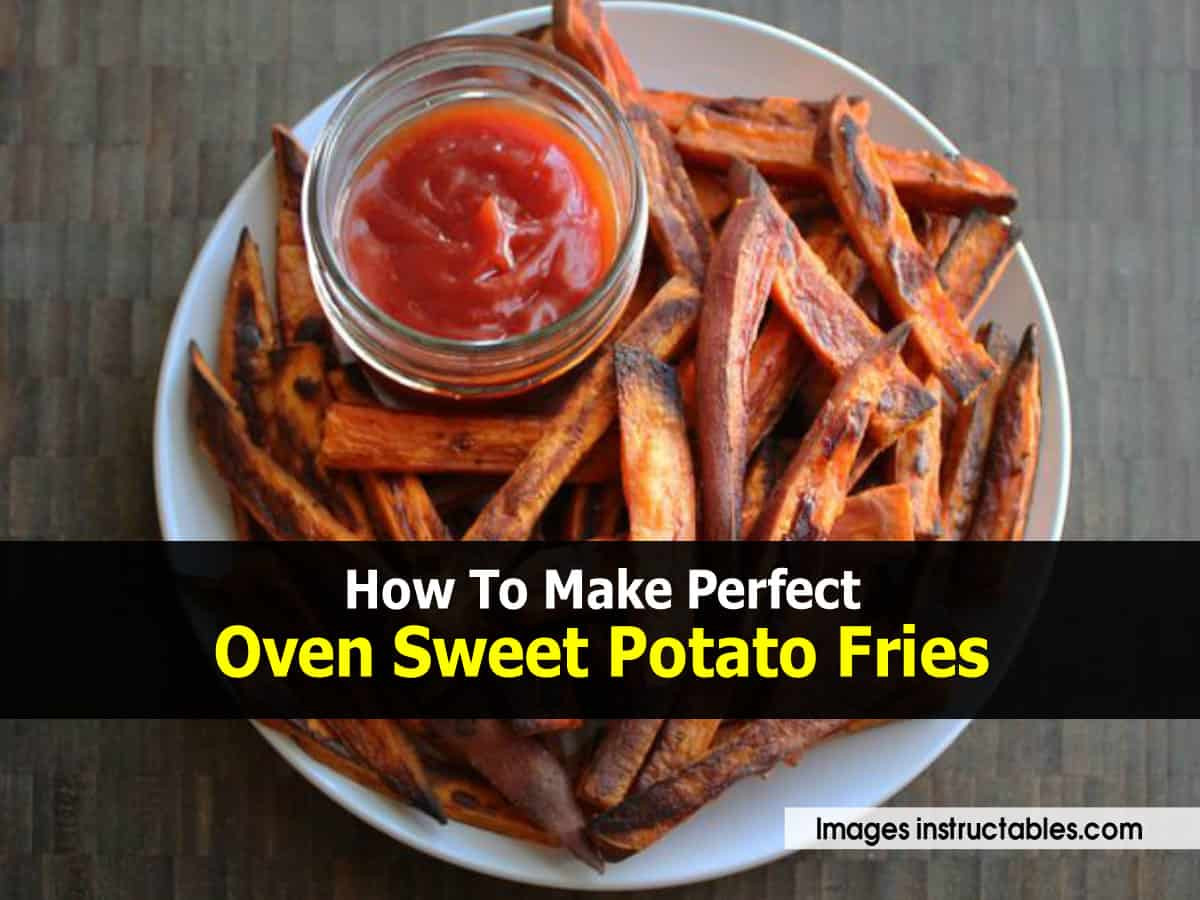 How To Cook A Sweet Potato In The Oven  How To Make Perfect Oven Sweet Potato Fries