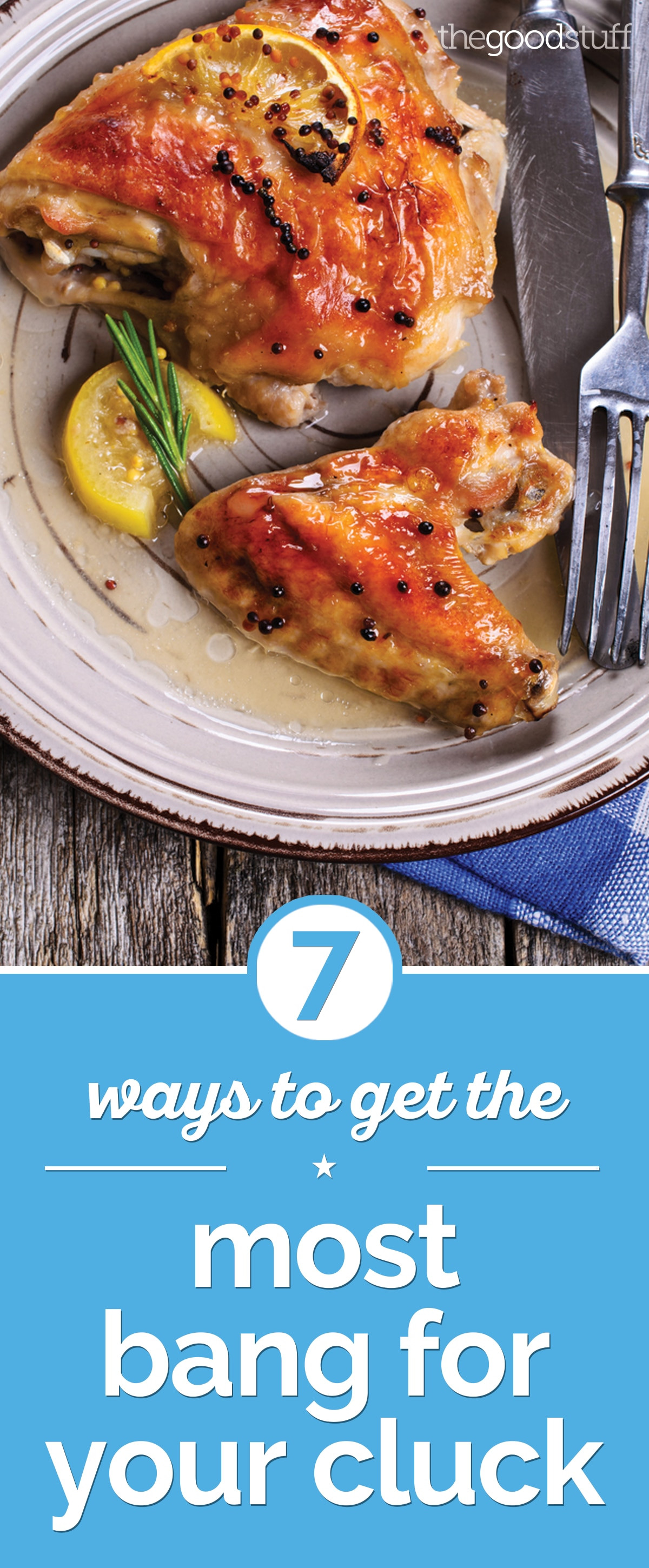 How To Cook A Whole Chicken  7 Ways to Get the Most Bang for Your Cluck thegoodstuff
