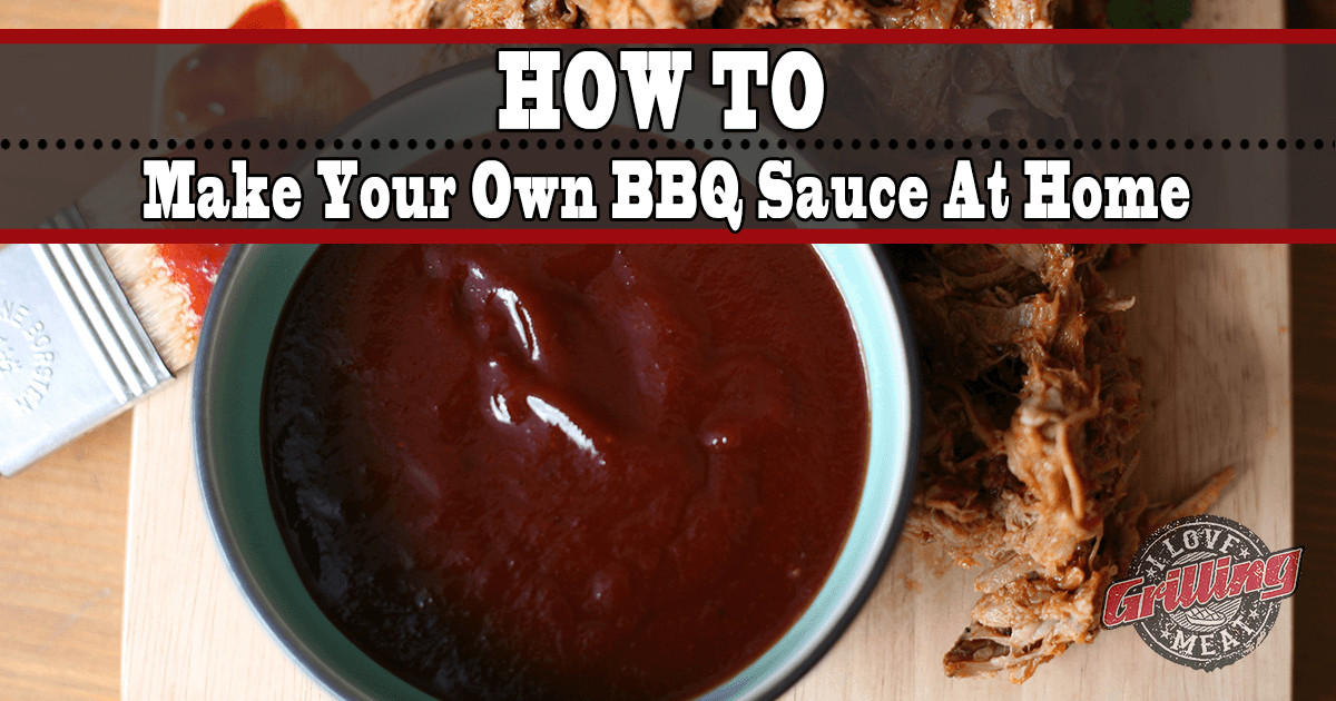 How To Make Bbq Sauce  How To Make Your Own BBQ Sauce At Home