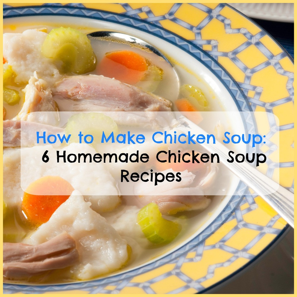 How To Make Chicken Soup  How to Make Chicken Soup 6 Homemade Chicken Soup Recipes