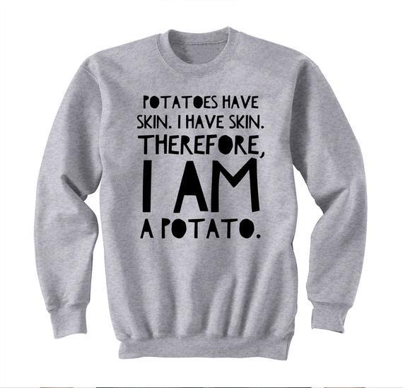 I Am A Potato  Potatoes Have Skin I Have Skin Therefore I Am a Potato