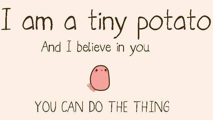 I Am A Potato  I am a tiny Potato