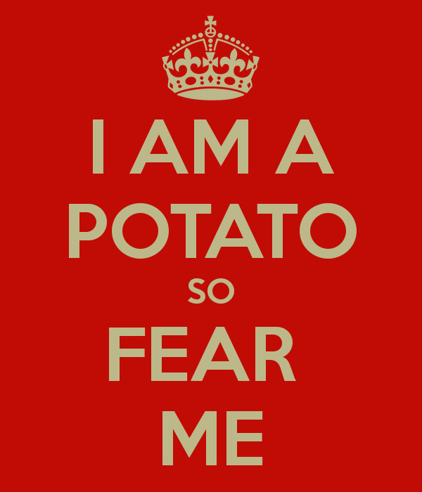 I Am A Potato  I AM A POTATO SO FEAR ME Poster