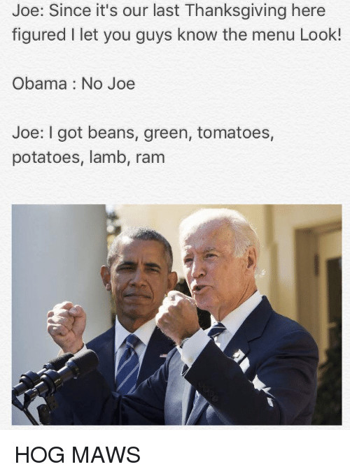 I Got Beans Greens Potatoes Tomatoes  Joe Since It s Our Last Thanksgiving Here Figured I Let