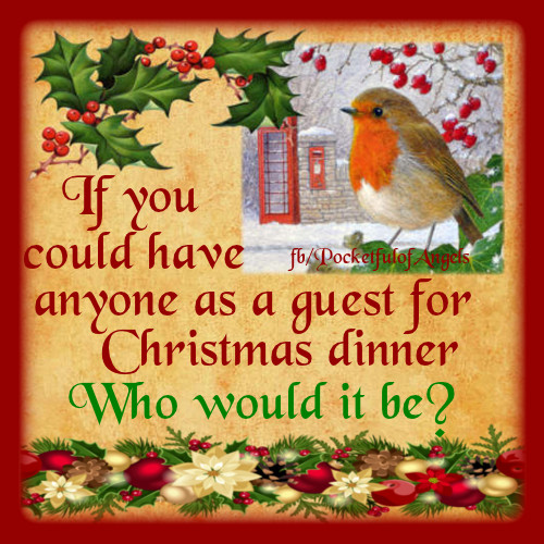 If You Could Have Dinner With Anyone  If You Could Have Anyone As A Guest For Christmas Dinner