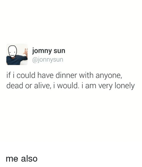 If You Could Have Dinner With Anyone  Search Dead or Alive Memes on SIZZLE