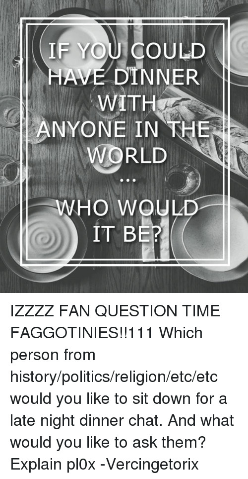 If You Could Have Dinner With Anyone  Funny Vercin orix Memes of 2017 on SIZZLE