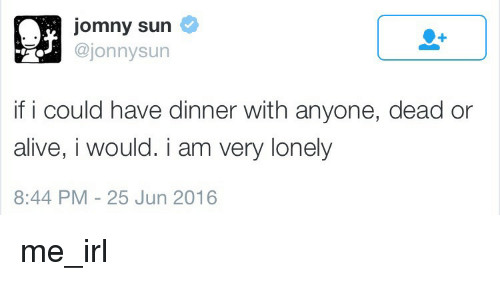 If You Could Have Dinner With Anyone  Jomny Sun Sun if I Could Have Dinner With Anyone Dead or