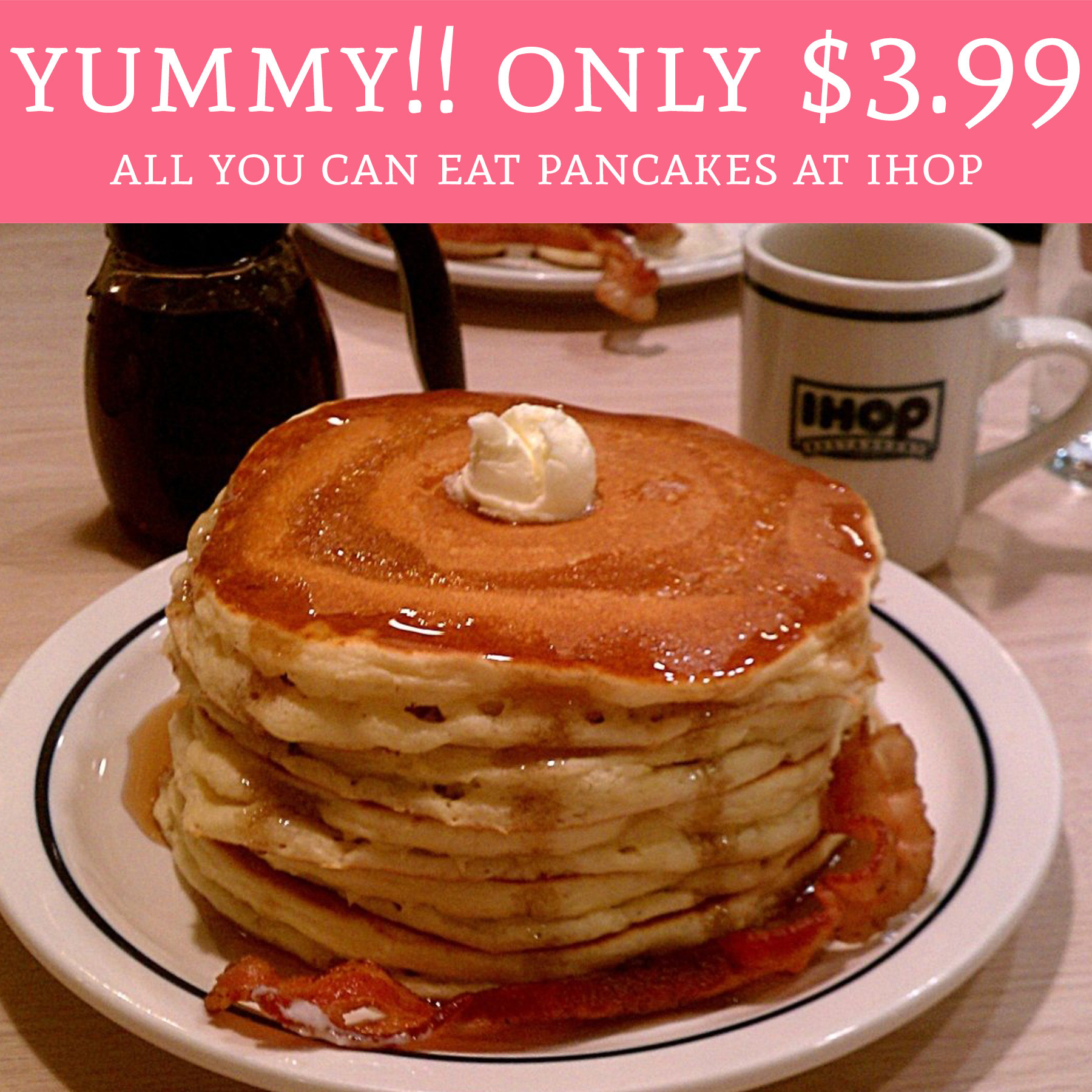Ihop All You Can Eat Pancakes 2018  HOT ly $3 99 All You Can Eat Pancakes IHOP Deal