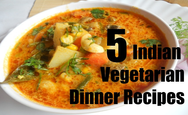 Indian Vegetarian Dinner Recipes  5 Indian Ve arian Dinner Recipes You Can Try
