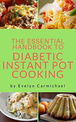 Instant Pot Diabetic Recipes  The Essential Handbook to Diabetic Instant Pot Cooking